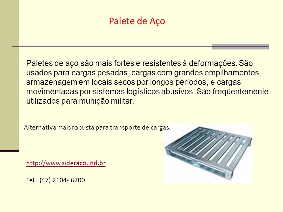 Palete de Aço http://www.sideraco.ind.br Tel : (47) 2104- 6700 Alternativa mais robusta para transporte de cargas. Páletes de aço são mais fortes e re