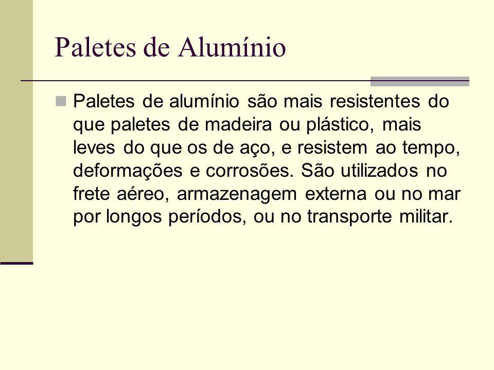Paletes de Alumínio Paletes de alumínio são mais resistentes do que paletes de madeira ou plástico, mais leves do que os de aço, e resistem ao tempo,