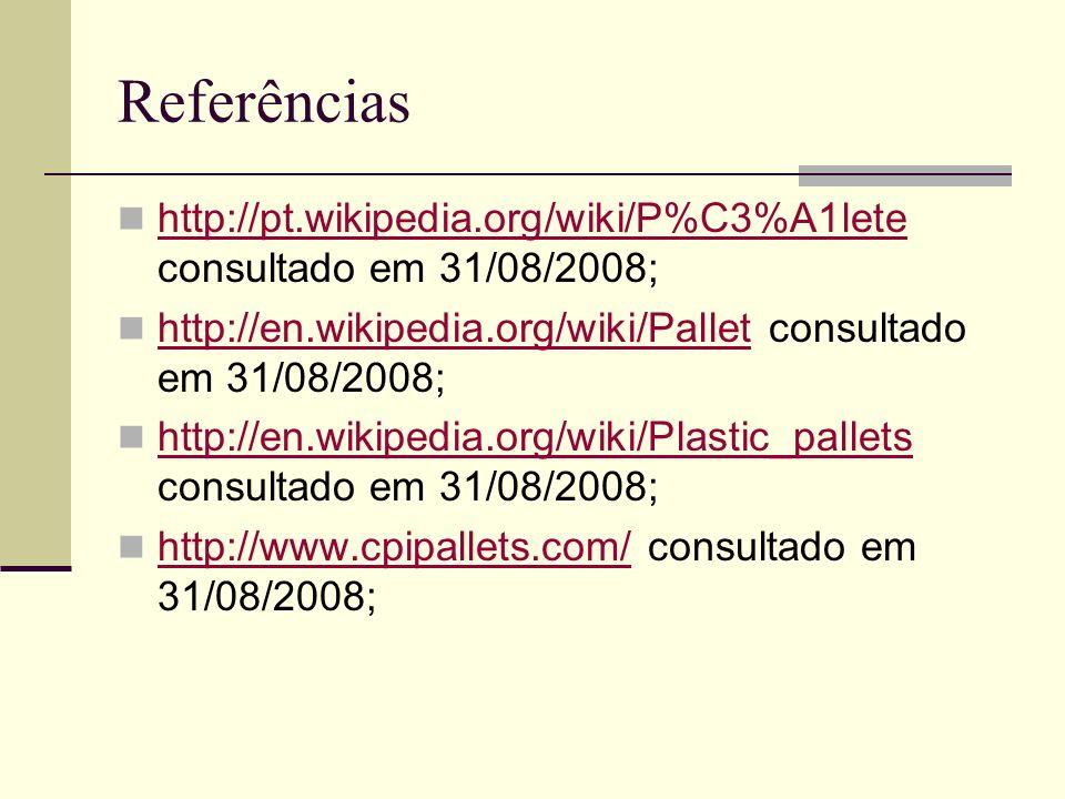Referências http://pt.wikipedia.org/wiki/P%C3%A1lete consultado em 31/08/2008; http://pt.wikipedia.org/wiki/P%C3%A1lete http://en.wikipedia.org/wiki/P