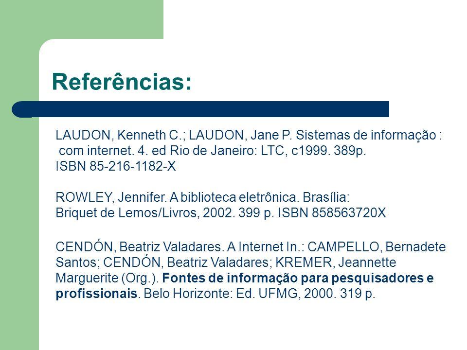 Referências: LAUDON, Kenneth C.; LAUDON, Jane P. Sistemas de informação : com internet. 4. ed Rio de Janeiro: LTC, c1999. 389p. ISBN 85-216-1182-X ROW