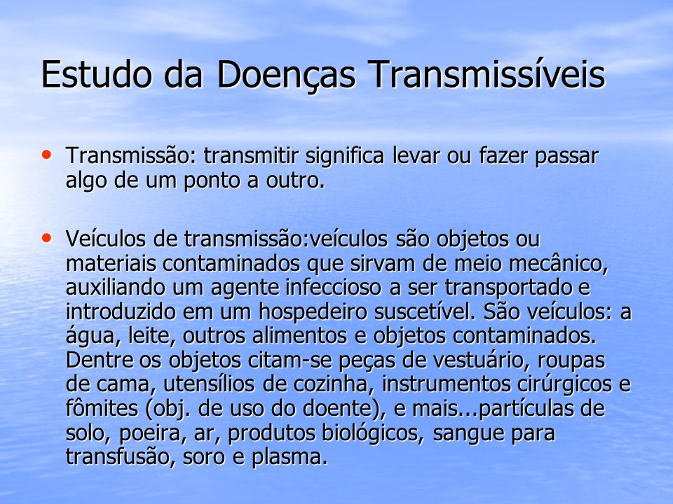 Estudo da Doenças Transmissíveis Transmissão: transmitir significa levar ou fazer passar algo de um ponto a outro. Transmissão: transmitir significa l