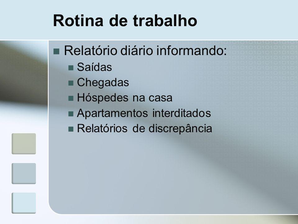 Rotina de trabalho Relatório diário informando: Saídas Chegadas Hóspedes na casa Apartamentos interditados Relatórios de discrepância