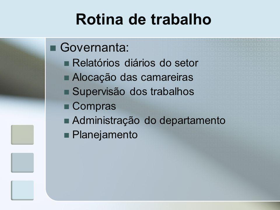 Rotina de trabalho Governanta: Relatórios diários do setor Alocação das camareiras Supervisão dos trabalhos Compras Administração do departamento Plan