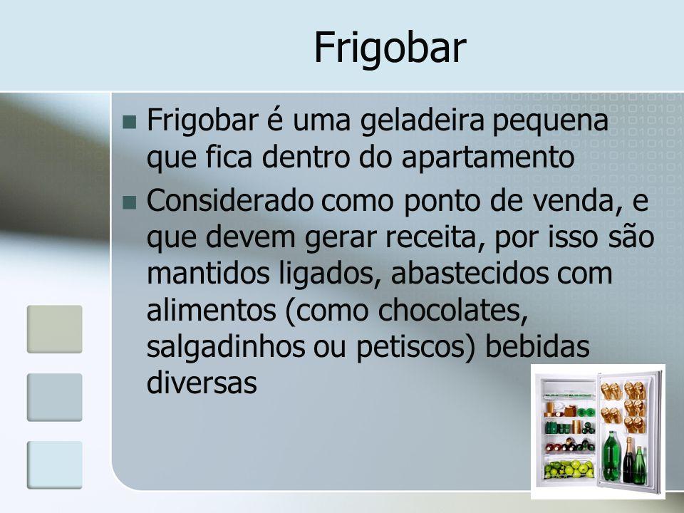 Frigobar Frigobar é uma geladeira pequena que fica dentro do apartamento Considerado como ponto de venda, e que devem gerar receita, por isso são mant