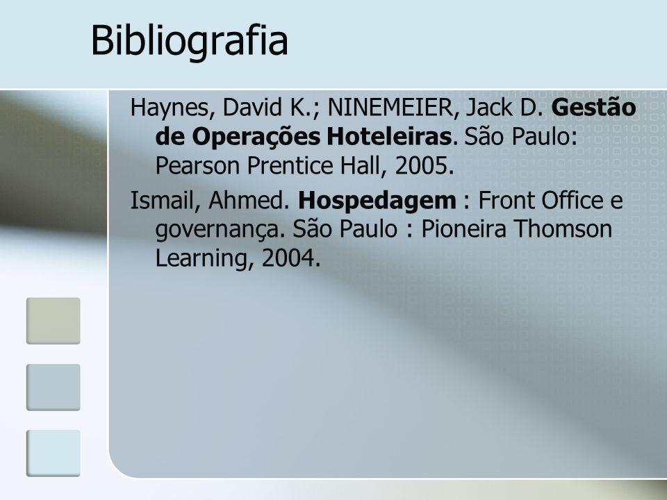 Bibliografia Haynes, David K.; NINEMEIER, Jack D. Gestão de Operações Hoteleiras. São Paulo: Pearson Prentice Hall, 2005. Ismail, Ahmed. Hospedagem :