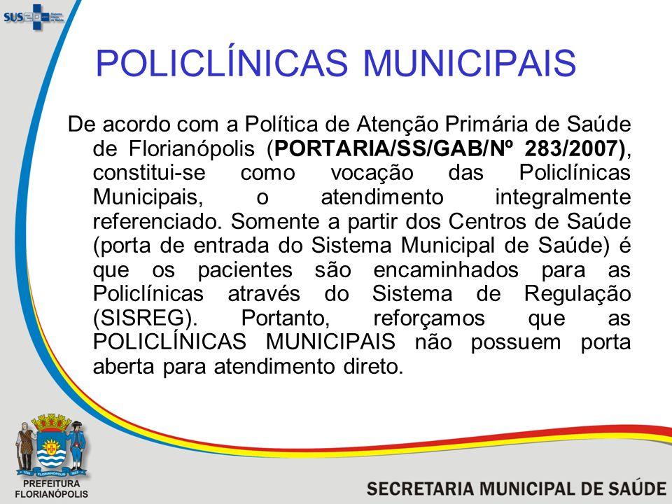 POLICLÍNICAS MUNICIPAIS De acordo com a Política de Atenção Primária de Saúde de Florianópolis (PORTARIA/SS/GAB/Nº 283/2007), constitui-se como vocaçã