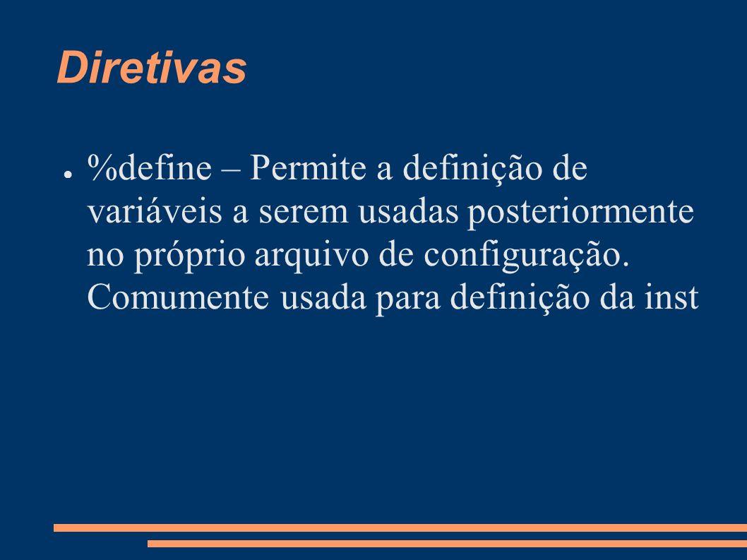 Diretivas %define – Permite a definição de variáveis a serem usadas posteriormente no próprio arquivo de configuração. Comumente usada para definição