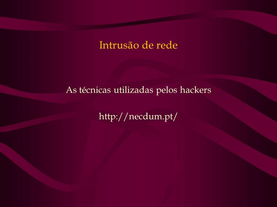 Intrusão de rede As técnicas utilizadas pelos hackers http://necdum.pt/