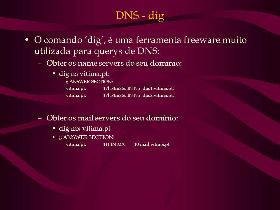DNS - dig O comando dig, é uma ferramenta freeware muito utilizada para querys de DNS: –Obter os name servers do seu domínio: dig ns vitima.pt: ;; ANS