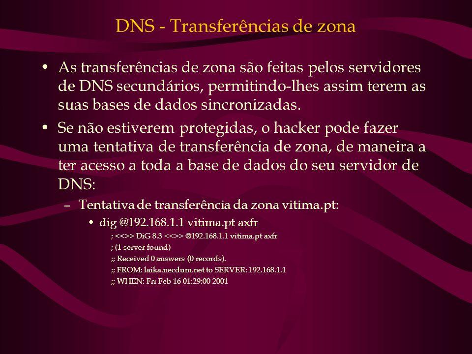 DNS - Transferências de zona As transferências de zona são feitas pelos servidores de DNS secundários, permitindo-lhes assim terem as suas bases de da