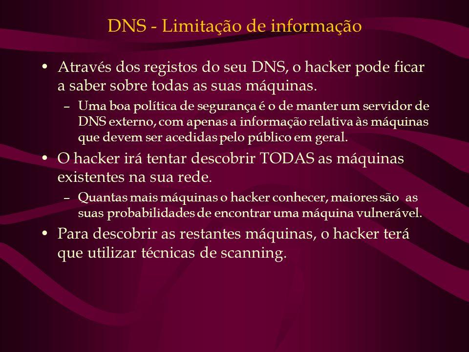 DNS - Limitação de informação Através dos registos do seu DNS, o hacker pode ficar a saber sobre todas as suas máquinas. –Uma boa política de seguranç