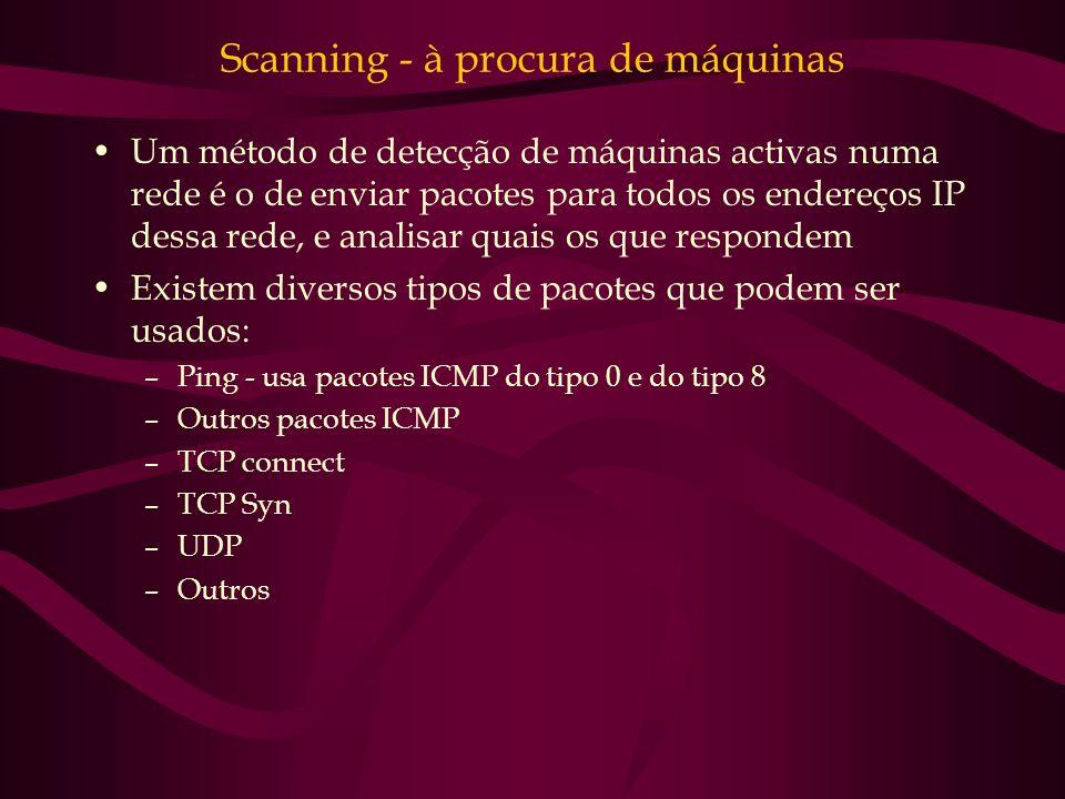 Scanning - à procura de máquinas Um método de detecção de máquinas activas numa rede é o de enviar pacotes para todos os endereços IP dessa rede, e an
