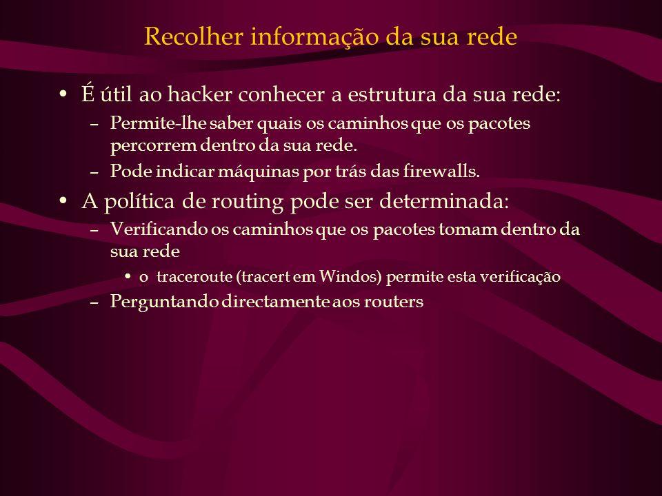 Recolher informação da sua rede É útil ao hacker conhecer a estrutura da sua rede: –Permite-lhe saber quais os caminhos que os pacotes percorrem dentr