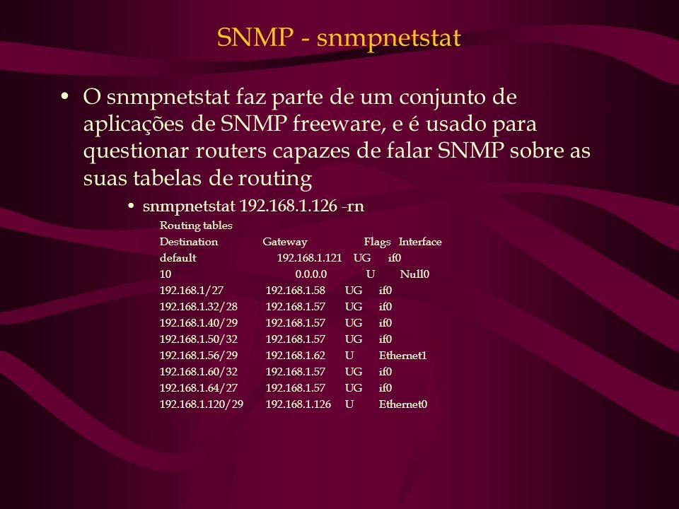SNMP - snmpnetstat O snmpnetstat faz parte de um conjunto de aplicações de SNMP freeware, e é usado para questionar routers capazes de falar SNMP sobr