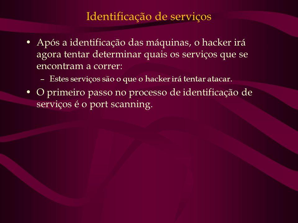 Identificação de serviços Após a identificação das máquinas, o hacker irá agora tentar determinar quais os serviços que se encontram a correr: –Estes