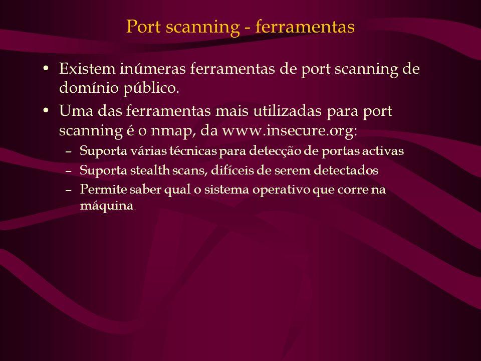 Port scanning - ferramentas Existem inúmeras ferramentas de port scanning de domínio público. Uma das ferramentas mais utilizadas para port scanning é