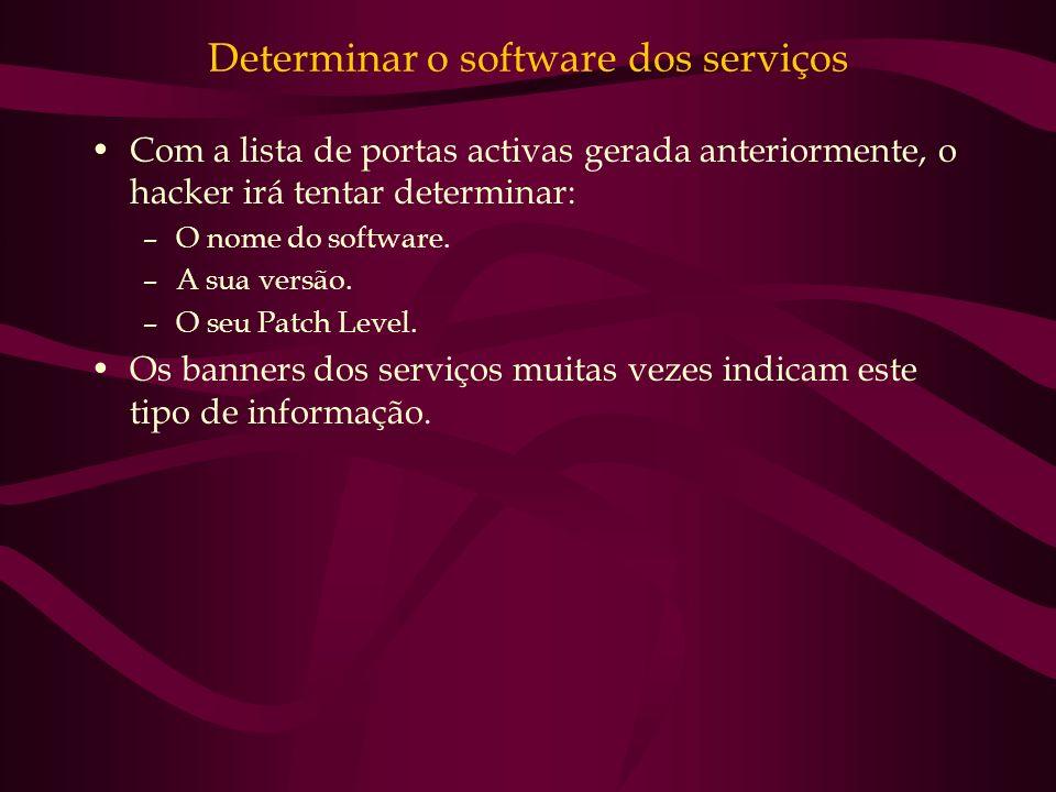 Determinar o software dos serviços Com a lista de portas activas gerada anteriormente, o hacker irá tentar determinar: –O nome do software. –A sua ver