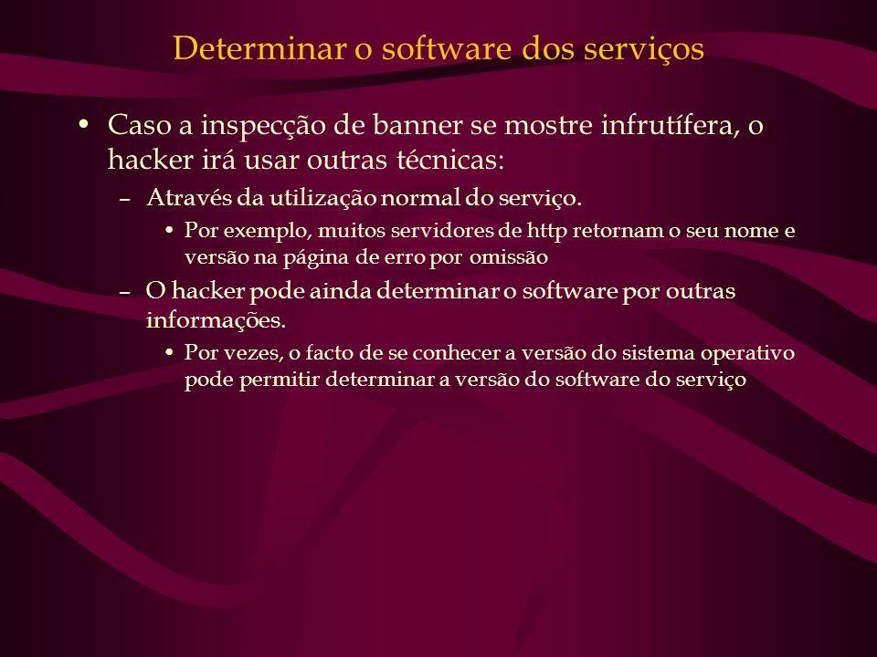 Determinar o software dos serviços Caso a inspecção de banner se mostre infrutífera, o hacker irá usar outras técnicas: –Através da utilização normal