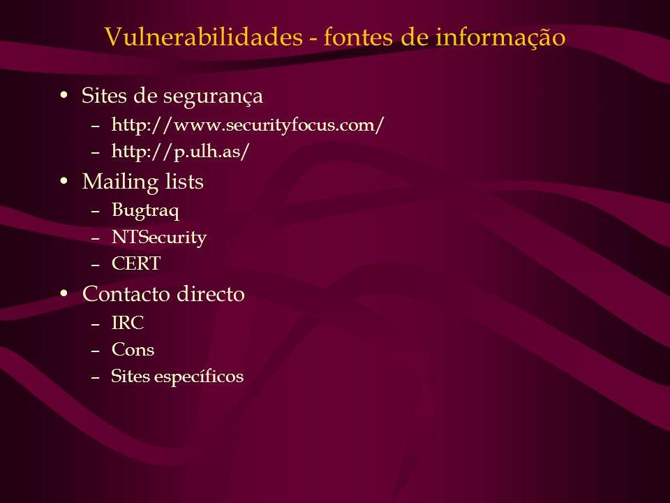 Vulnerabilidades - fontes de informação Sites de segurança –http://www.securityfocus.com/ –http://p.ulh.as/ Mailing lists –Bugtraq –NTSecurity –CERT C