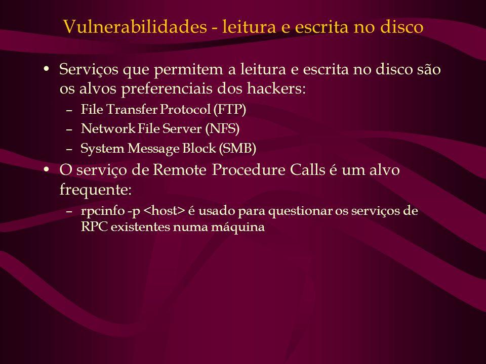 Vulnerabilidades - leitura e escrita no disco Serviços que permitem a leitura e escrita no disco são os alvos preferenciais dos hackers: –File Transfe