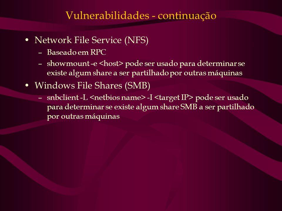 Vulnerabilidades - continuação Network File Service (NFS) –Baseado em RPC –showmount -e pode ser usado para determinar se existe algum share a ser par