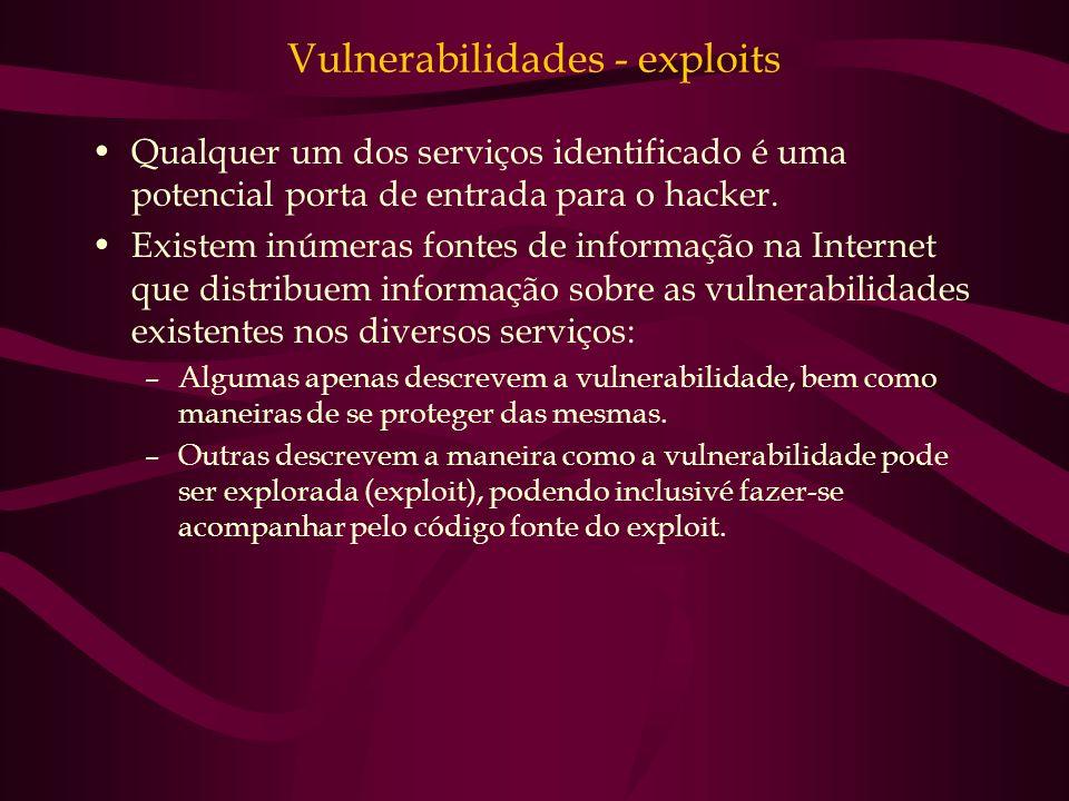 Vulnerabilidades - exploits Qualquer um dos serviços identificado é uma potencial porta de entrada para o hacker. Existem inúmeras fontes de informaçã