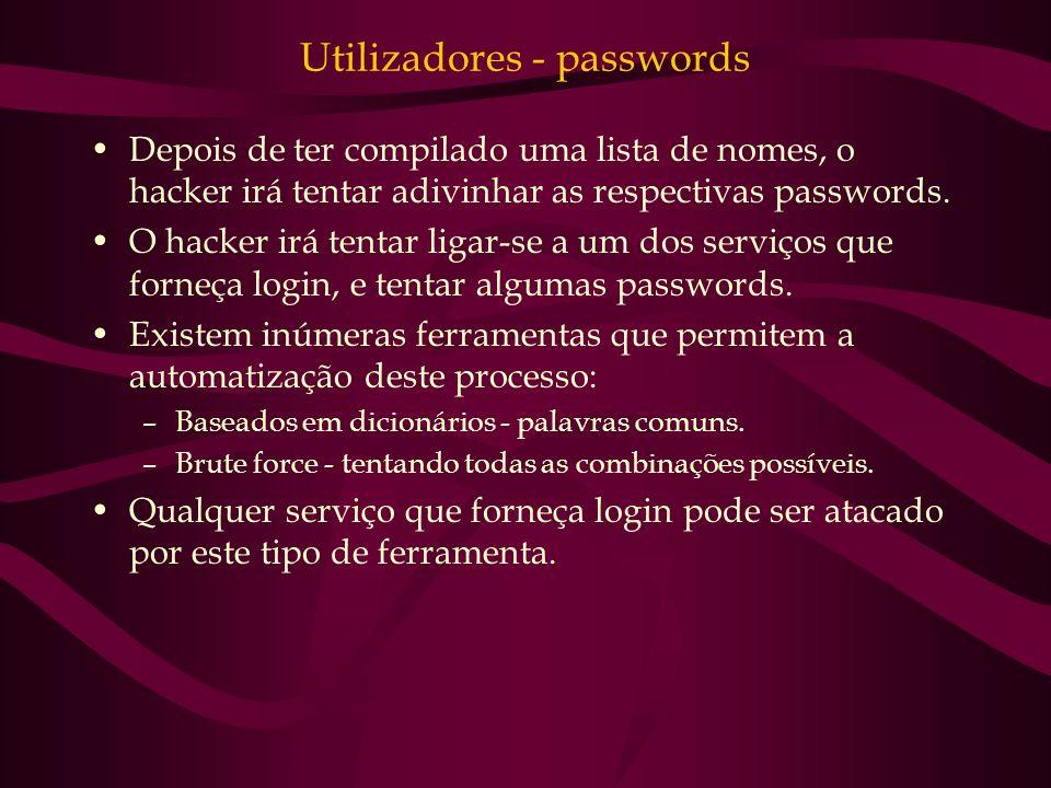 Utilizadores - passwords Depois de ter compilado uma lista de nomes, o hacker irá tentar adivinhar as respectivas passwords. O hacker irá tentar ligar