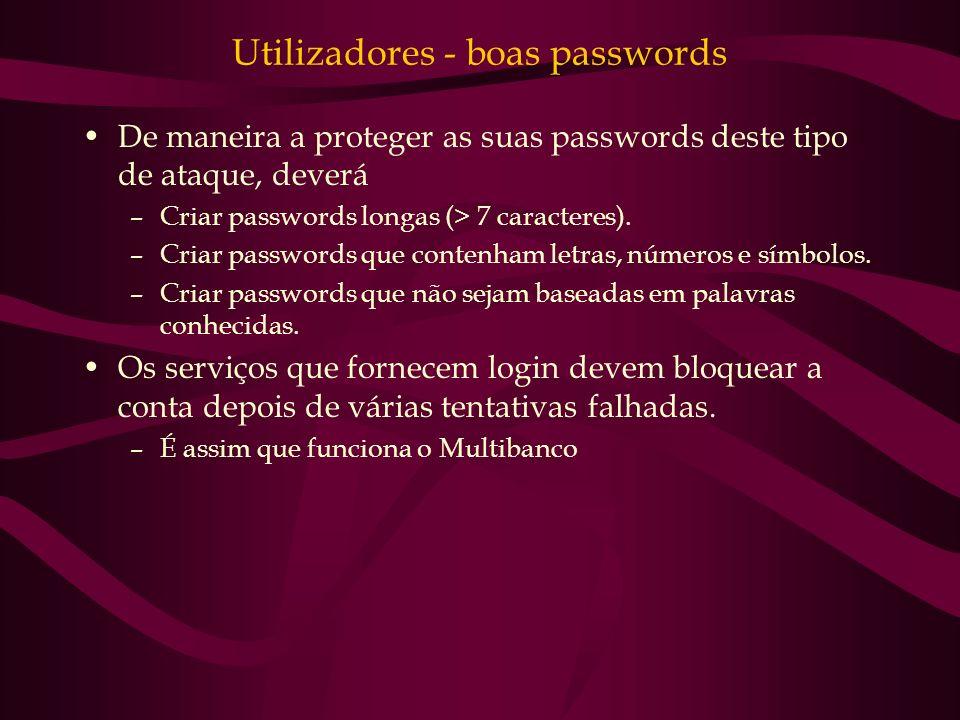 Utilizadores - boas passwords De maneira a proteger as suas passwords deste tipo de ataque, deverá –Criar passwords longas (> 7 caracteres). –Criar pa