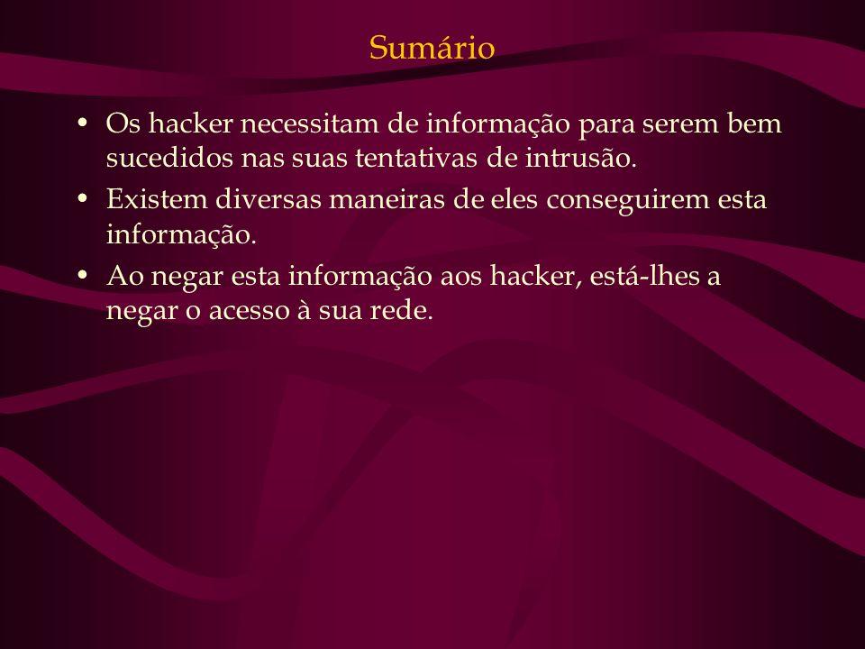 Sumário Os hacker necessitam de informação para serem bem sucedidos nas suas tentativas de intrusão. Existem diversas maneiras de eles conseguirem est