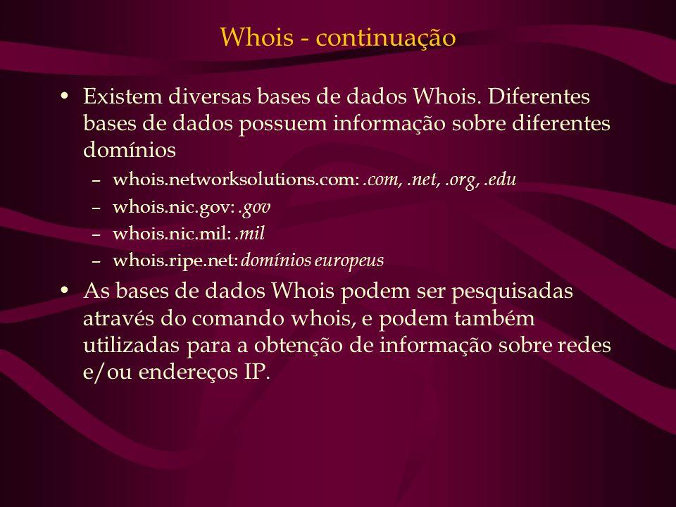 Whois - continuação Existem diversas bases de dados Whois. Diferentes bases de dados possuem informação sobre diferentes domínios –whois.networksoluti