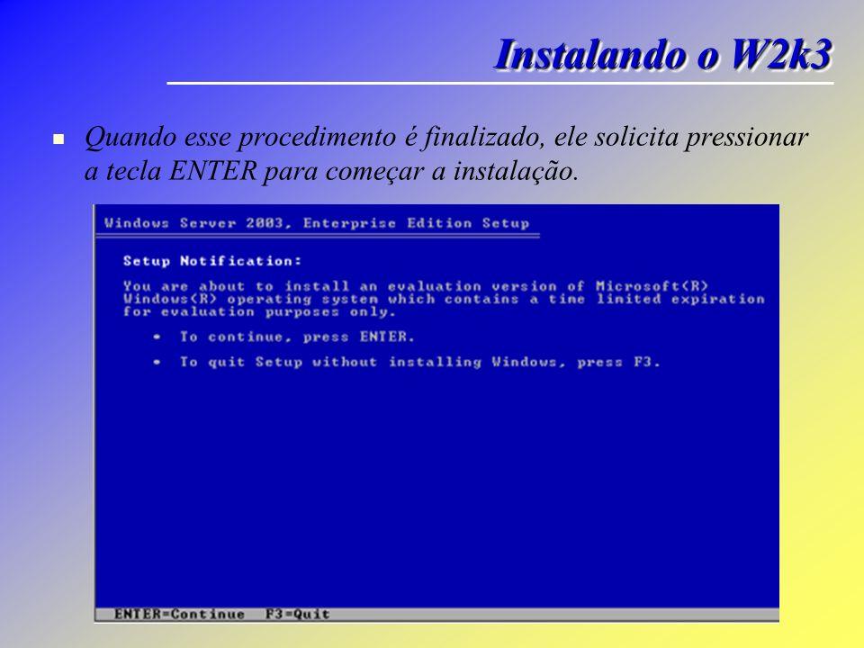 Quando esse procedimento é finalizado, ele solicita pressionar a tecla ENTER para começar a instalação. Instalando o W2k3