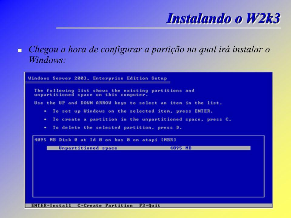Chegou a hora de configurar a partição na qual irá instalar o Windows: Instalando o W2k3