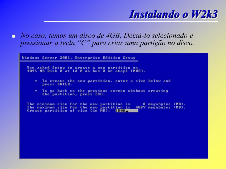No caso, temos um disco de 4GB. Deixá-lo selecionado e pressionar a tecla C para criar uma partição no disco. Instalando o W2k3