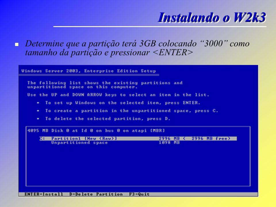 Determine que a partição terá 3GB colocando 3000 como tamanho da partição e pressionar Instalando o W2k3