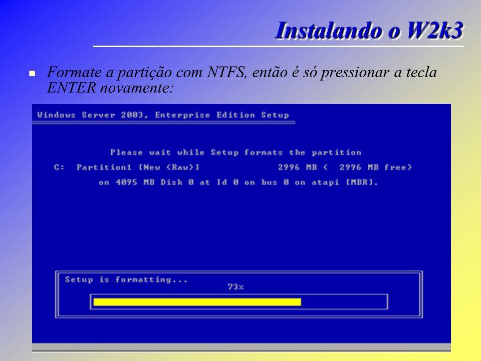 Formate a partição com NTFS, então é só pressionar a tecla ENTER novamente: Instalando o W2k3