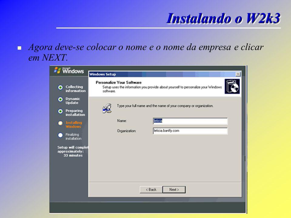 Agora deve-se colocar o nome e o nome da empresa e clicar em NEXT. Instalando o W2k3