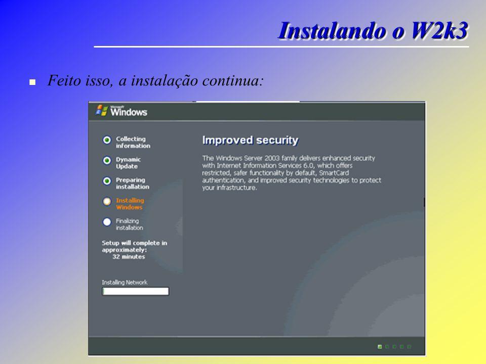 Feito isso, a instalação continua: Instalando o W2k3