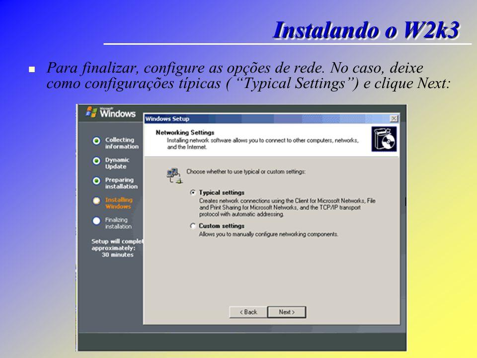 Para finalizar, configure as opções de rede. No caso, deixe como configurações típicas ( Typical Settings) e clique Next: Instalando o W2k3