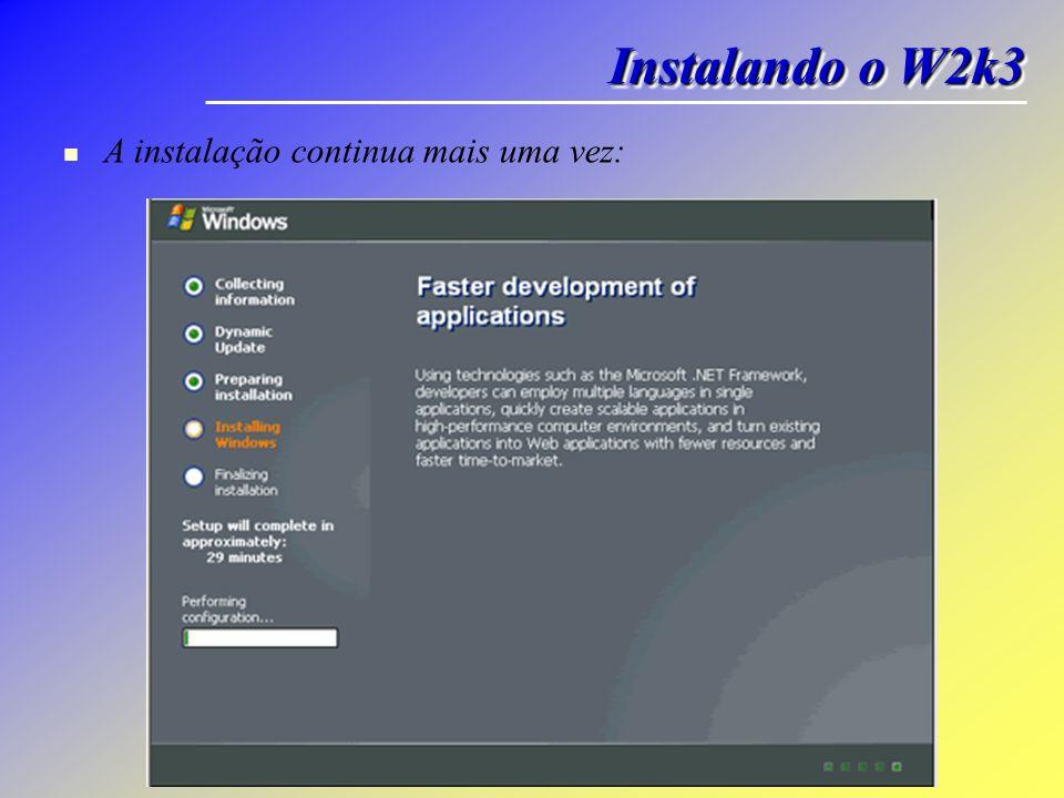 A instalação continua mais uma vez: Instalando o W2k3
