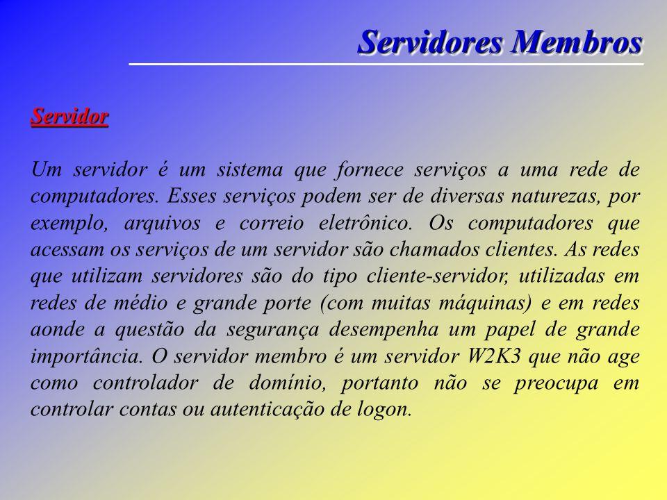 Servidores Membros Servidor Um servidor é um sistema que fornece serviços a uma rede de computadores. Esses serviços podem ser de diversas naturezas,