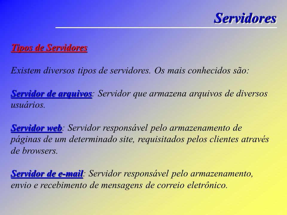 ServidoresServidores Tipos de Servidores Existem diversos tipos de servidores. Os mais conhecidos são: Servidor de arquivos Servidor web Servidor de e