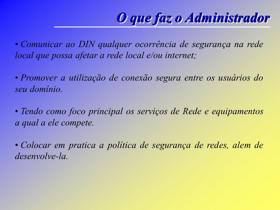 O que faz o Administrador Comunicar ao DIN qualquer ocorrência de segurança na rede local que possa afetar a rede local e/ou internet; Promover a util