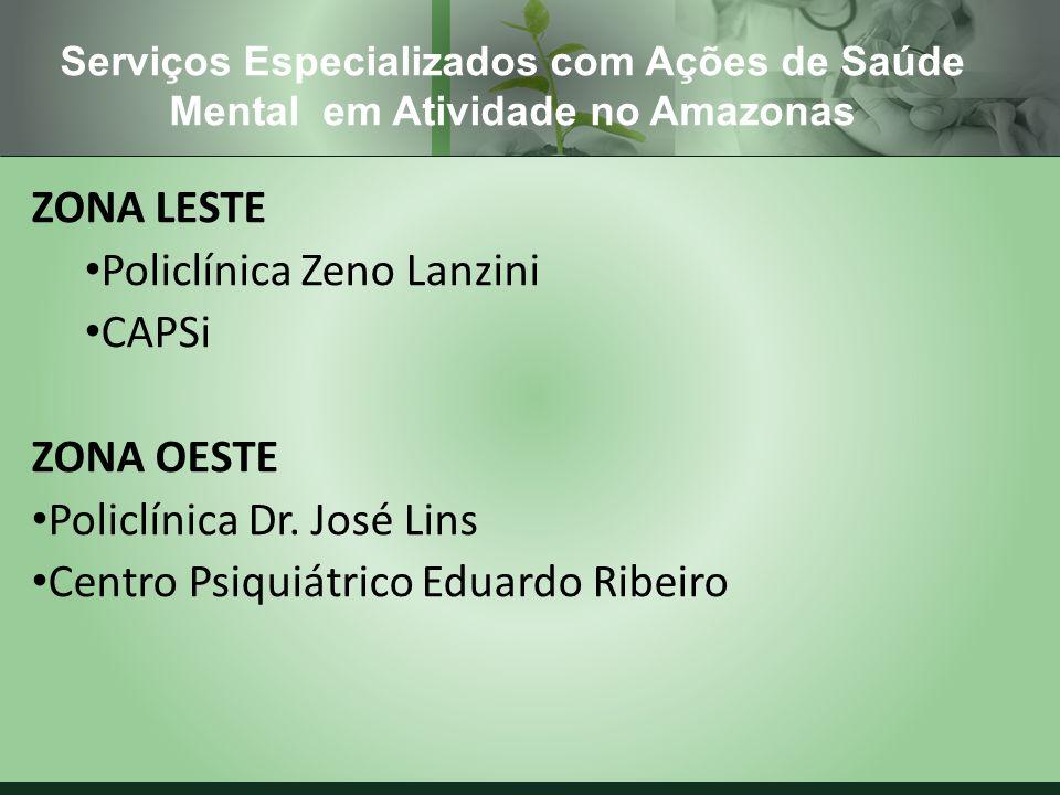 ZONA LESTE Policlínica Zeno Lanzini CAPSi ZONA OESTE Policlínica Dr. José Lins Centro Psiquiátrico Eduardo Ribeiro Serviços Especializados com Ações d