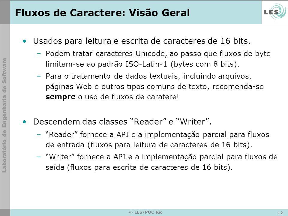 12 © LES/PUC-Rio Fluxos de Caractere: Visão Geral Usados para leitura e escrita de caracteres de 16 bits. –Podem tratar caracteres Unicode, ao passo q