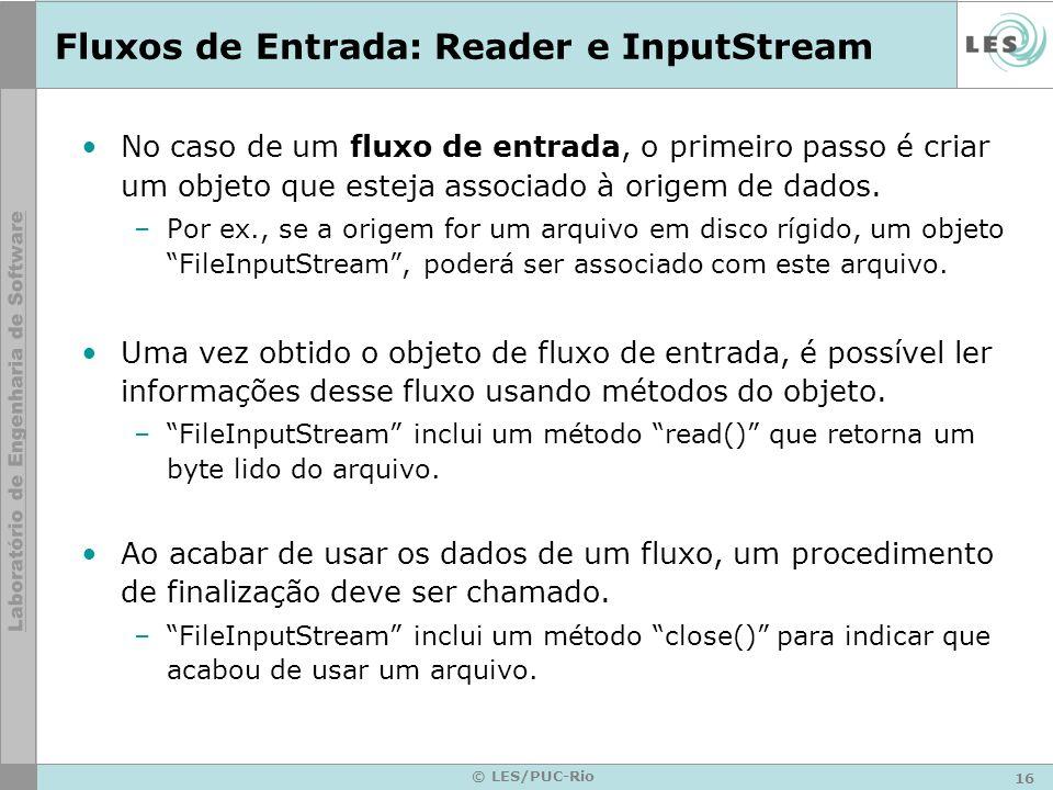 16 © LES/PUC-Rio Fluxos de Entrada: Reader e InputStream No caso de um fluxo de entrada, o primeiro passo é criar um objeto que esteja associado à ori