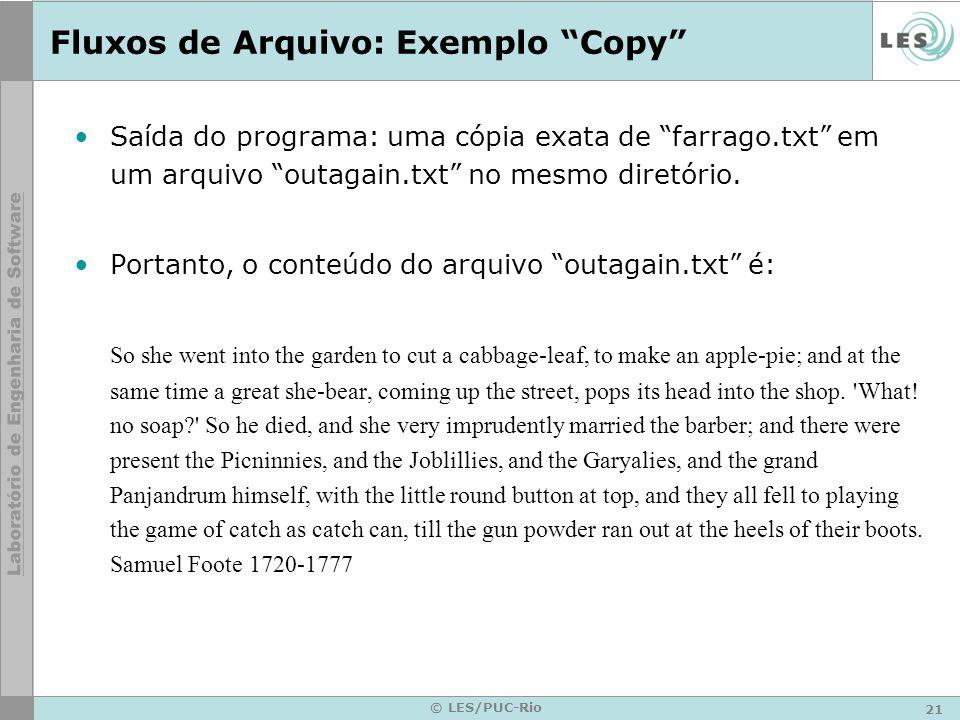 21 © LES/PUC-Rio Fluxos de Arquivo: Exemplo Copy Saída do programa: uma cópia exata de farrago.txt em um arquivo outagain.txt no mesmo diretório. Port