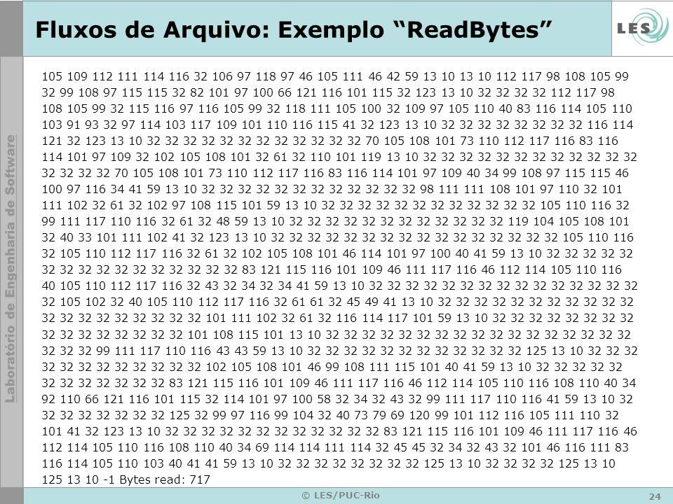 24 © LES/PUC-Rio Fluxos de Arquivo: Exemplo ReadBytes 105 109 112 111 114 116 32 106 97 118 97 46 105 111 46 42 59 13 10 13 10 112 117 98 108 105 99 3