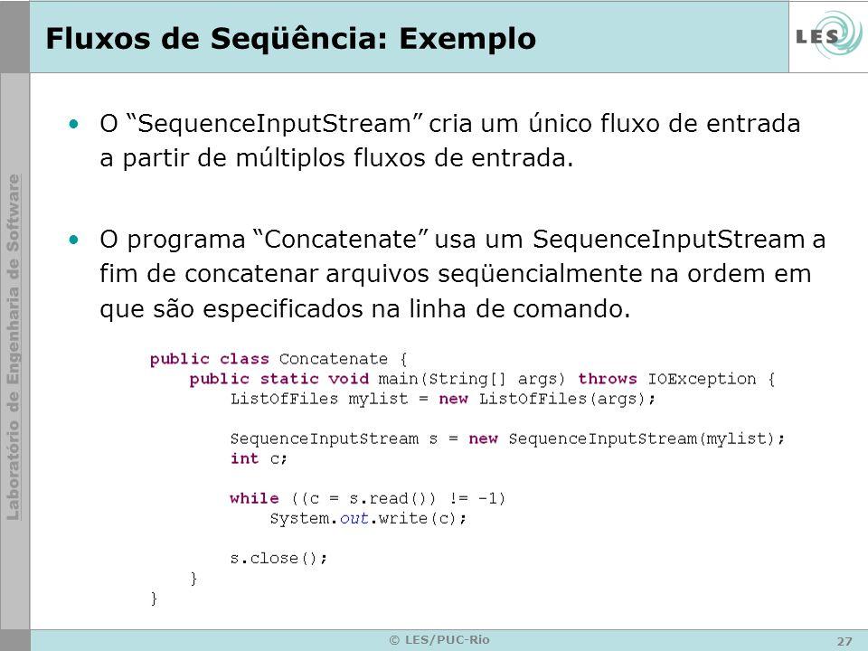 27 © LES/PUC-Rio Fluxos de Seqüência: Exemplo O SequenceInputStream cria um único fluxo de entrada a partir de múltiplos fluxos de entrada. O programa