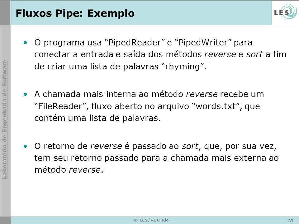37 © LES/PUC-Rio Fluxos Pipe: Exemplo O programa usa PipedReader e PipedWriter para conectar a entrada e saída dos métodos reverse e sort a fim de cri