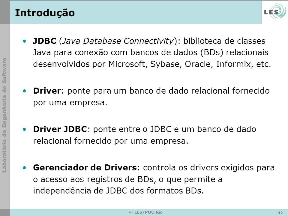 42 © LES/PUC-Rio Introdução JDBC (Java Database Connectivity): biblioteca de classes Java para conexão com bancos de dados (BDs) relacionais desenvolv